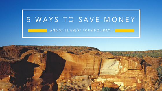 5 Ways how to Save Money while on holiday!