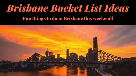 Brisbane Bucket List Ideas: Fun things to do in Brisbane this weekend!