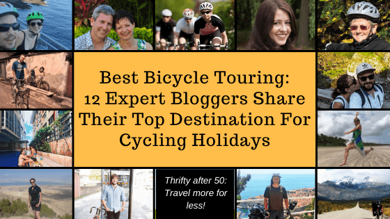 Best Bicycle Touring: 12 Expert Bloggers Share Their Top Destination for Cycling Holidays