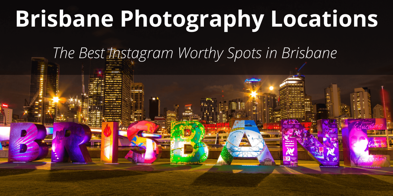 Brisbane Photography Locations: The Best Instagram Worthy Spots in Brisbane