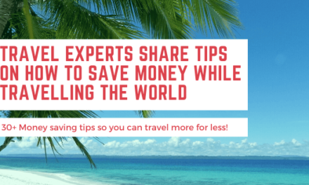 Travel Experts share tips on how to save money while travelling the world: 30+ Money saving tips so you can travel more for less!